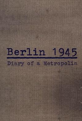 Berlin 1945 - Metropolis Günlüğü